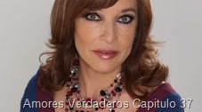 Amores Verdaderos Capitulo 37