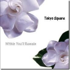 Within You'll remain - Tokyo Square