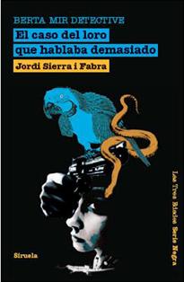 El caso del loro que hablaba demasiado, de Jordi Sierra i Fabra
