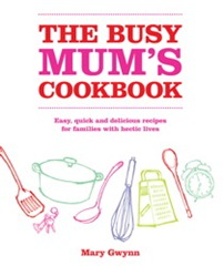 The Busy Mum's Cookbook by Mary Gwynn Book Cover