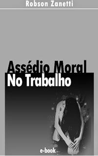 Assédio Moral no Trabalho, por Robson Zanetti
