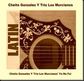 Cheito Gonzalez Y Trio Los Murcianos' Yo No Fui