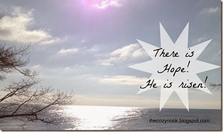 There is Hope - He is Risen! - The Cozy Nook