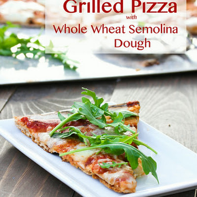 Grilled Pizza with Homemade (DIY) Whole Wheat Semolina Crust
