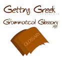 Getting Greek Grammar Glossary
