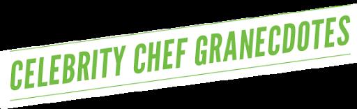 Celebrity Chefs Granecdotes