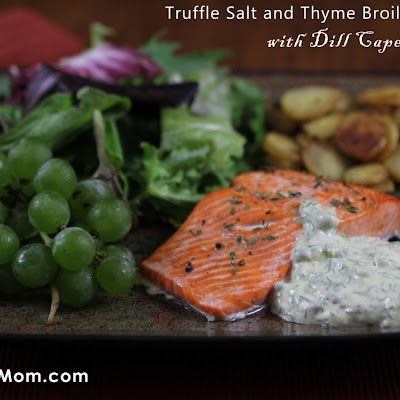 Truffle Salt and Thyme Broiled Salmon with Dill Caper Sauce