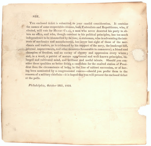 "<b>Vying for the Popular Vote</b>  By 1824, nearly every state had replaced the legislative appointment of Electoral College members with the popular election of electors. Presidential candidates therefore had to appeal directly to the voting public.  This letter in support of Henry Clay's 1824 campaign portrays the candidate as independent of political faction and a highly principled man of the people. In contrast, two of his opponents are depicted as creatures of the political establishment: John Quincy Adams was secretary of state and William Crawford was nominated by congressional caucus. Clay's third opponent, Andrew Jackson, has only, in the words of the letter writer, ""the renown of a military chieftain.""  View the letter on the <a href=""http://www.gilderlehrman.org/collections/fdbf8ba7-ce59-4c4f-ae9d-127272116144?back=/mweb/search%3Fpage%3D1%2526needle%3DHenry%2520Clay"">Gilder Lehrman website</a>."