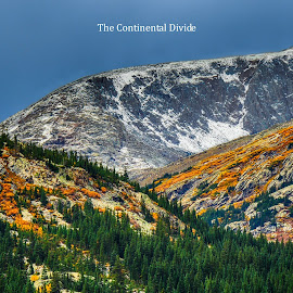 The Continental Divide by Jennifer McWhirt - Typography Captioned Photos ( mountains, photographybyjenmcwhirt.com, colorado, continental divide, captioned photos, typography, landscape )