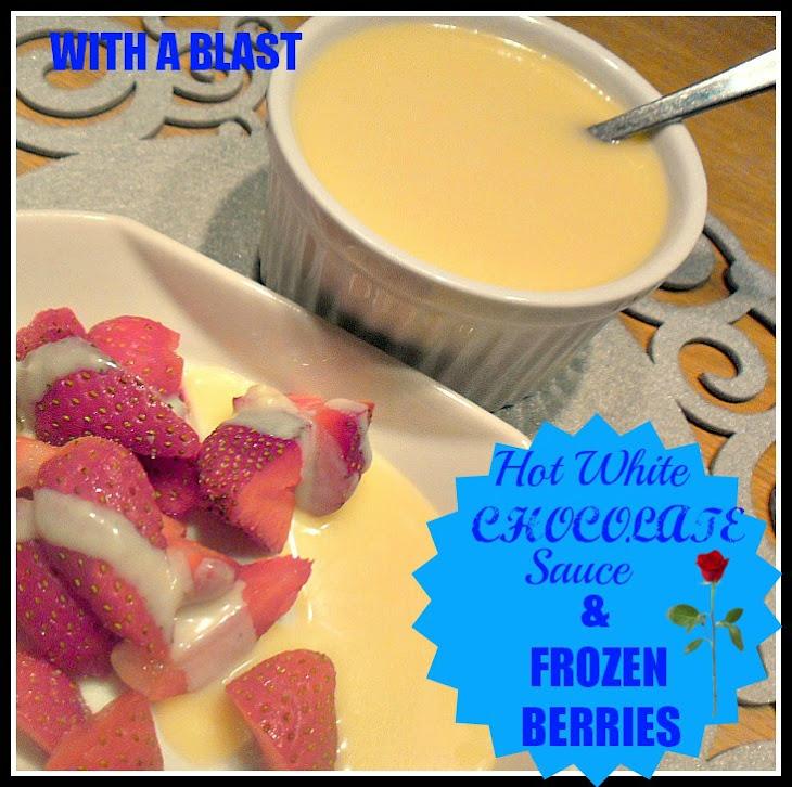 Hot White Chocolate Sauce & Frozen Berries Recipe | Yummly