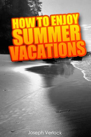How To Enjoy Summer Vacations