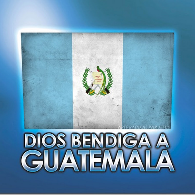 Dios bendiga a Guatemala