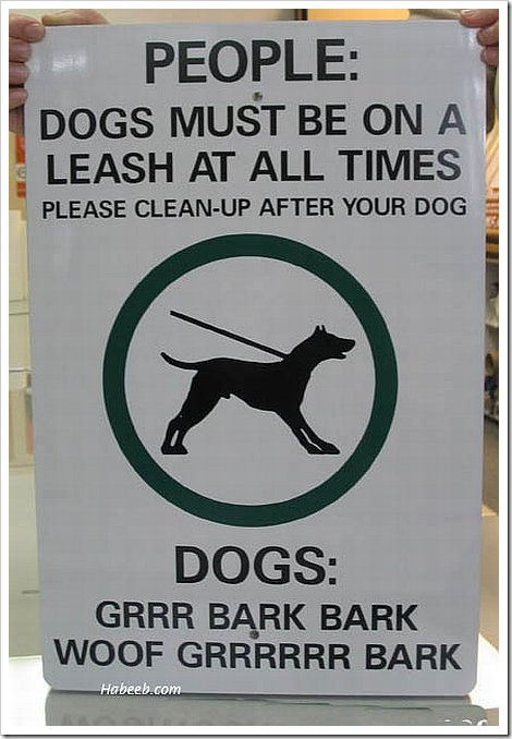 Funy dog sign | People - Dogs must be on a leach at all times. Please clean-up after your dog. Dogs - GRRR BARK BARK WOOF GRRRRRR BARK.