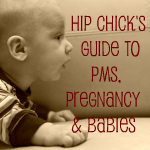Hip Chick Guide to PMS, Pregnancy and Babies
