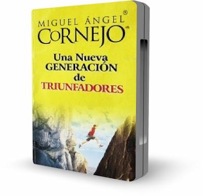 UNA NUEVA GENERACION DE TRIUNFADORES, Miguel Angel Cornejo [ Video + Audiolibro ] – El reto de cómo los jóvenes pueden y deben cambiar la realidad.