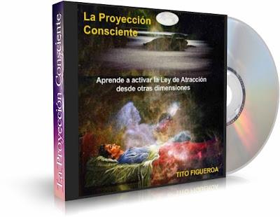 LA PROYECCIÓN CONSCIENTE, Tito Figueroa