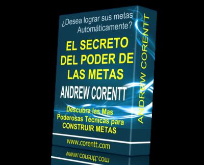 EL SECRETO DEL PODER DE LAS METAS, Andrew Corentt [ Libro ] – Descubra las más poderosas técnicas para construir metas