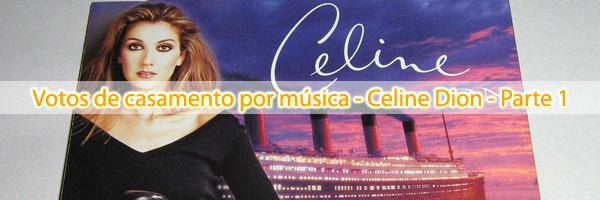 votos de casamento celine dion Votos de casamento por música   Celine Dion   Parte 1