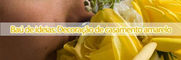 bau de ideias casamento ama Baú de ideias: Decoração de casamento amarelo