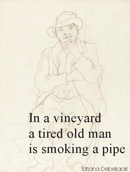 In a vineyard a tired old man is smoking a pipe--Tatjana Debeljacki