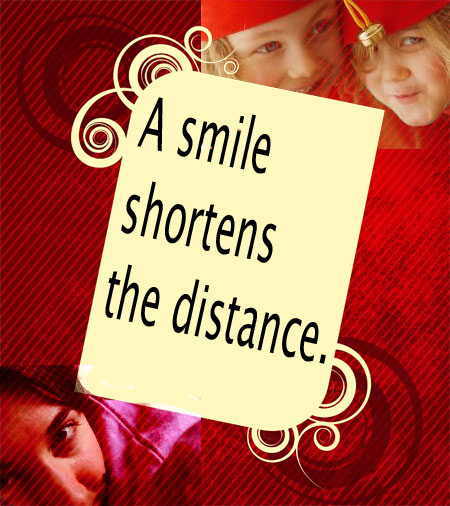 A smile shortens the distance.