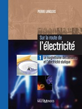 Sur la route de l'électricité Tome 1 Le magnétisme des aimants et l'électricité statique