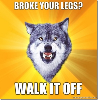 courage-wolf-broke-your-legs-walk-it-off-500x500