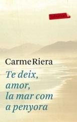 Te deix, amor, la mar com a penyora; de Carme Riera