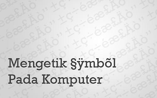 Mengetik Symbol Pada Komputer
