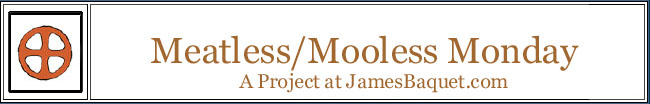 Meatless/Mooless Monday: A Project at JamesBaquet.com