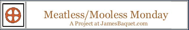 Meatless/Mooless Monday: A Project at JamesBaquet.com