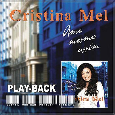 Cristina Mel - Ame Mesmo Assim - Playback - 2009
