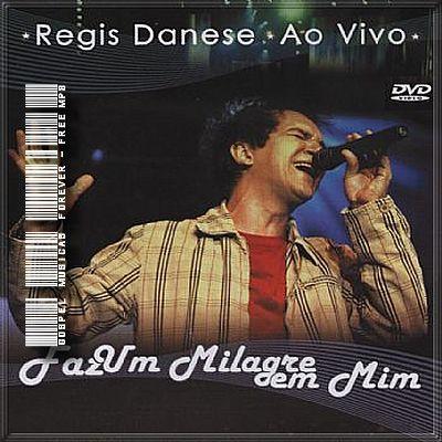 Regis Danese -  Faz Um Milagre Em Mim - Ao Vivo - Audio do DVD - 2009