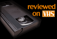 Reviewed on vhs