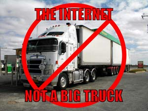 The Internet is not a big truck!