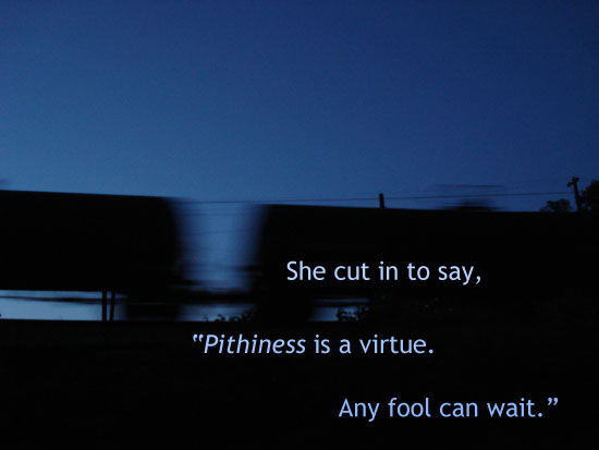 Wait till you hear what she has to say about stitches and nines. [haiku: She cut in to say, / -Pithiness is a virtue. / Any fool can wait.-]