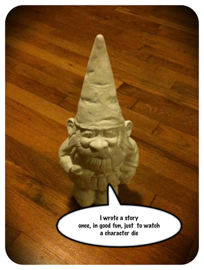 Gnomes are pretty badass. [haiku: I wrote a story / once, in good fun, just to watch / a character die]