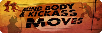 Mind Body & Kickass Moves