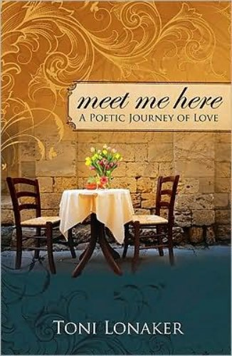 Toni Lonaker Meet Me Here: A Poetic Journey Of Love BOOK