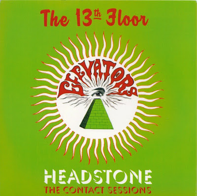 the 13th Floor Elevators ~ Headstone: The Contact Sessions