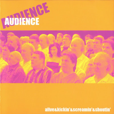 Audience ~ 2005 ~ Alive & Kickin' & Screamin' & Shoutin'