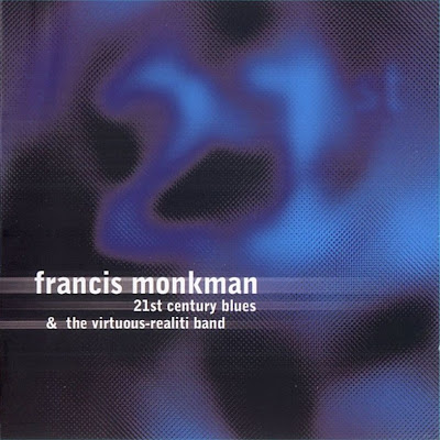 Francis Monkman & The Virtuous-Reality Band ~ 1998 ~ 21st Century Blues