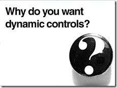 WhyDoYouWantDynamicControls