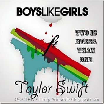 Boys Like Girls Ft. Taylor Swift - Two Is Better Than One