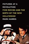 Pictures At A Revolution: Five Movies And The Birth Of The New Hollywood (2008), Mark Harris