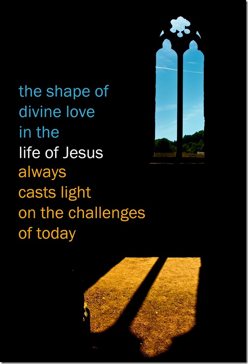 the shape of divine love in the life of Jesus always casts light on the challenges of today