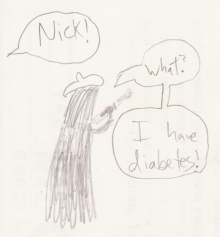 Morgan (op): Nick! / Nick: What? / Nick: I have diabetes!