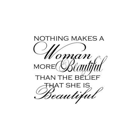 Quote {bit of wisdom: nothing makes a woman more beautiful...}