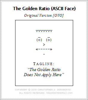 The Golden Ration (ASCII Face) - Original Version [OVO] (c) Copyright 2010 Christopher V. DeRobertis. All rights reserved. insilentpassage.com