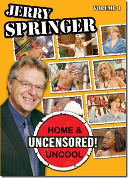jerry springer always home and uncool